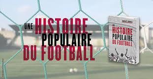 Une Histoire Populaire Du Football Recit Des Emancipations Et